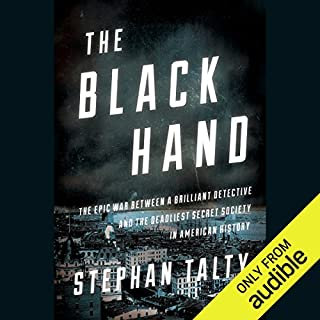 The Black Hand     The Epic War Between a Brilliant Detective and the Deadliest Secret Society in American History              By:                                                                                                                                 Stephan Talty                               Narrated by:                                                                                                                                 Scott Aiello                      Length: 9 hrs and 17 mins     6 ratings     Overall 3.8