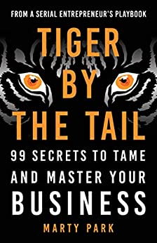 Tiger by the Tail: 99 Secrets to Tame and Master Your Business by [Marty Park]