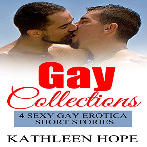 Gay Collections: 4 Sexy Gay Erotica Gay Short Stories audiobook cover art