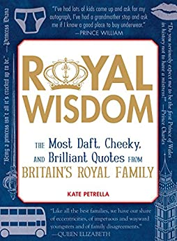 Royal Wisdom: The Most Daft, Cheeky, and Brilliant Quotes from Britain's Royal Family by [Kate Petrella]