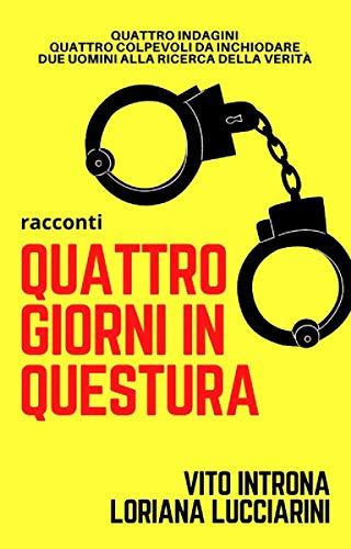 Quattro giorni in Questura: Quattro indagini, quattro colpevoli da inchiodare (Italian Edition)