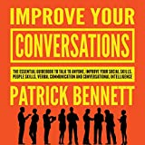 Improve Your Conversations: The Essential Guidebook on How to Talk to Anyone, Improve Your Social Skills, People Skills, Verbal Communication and Conversational Intelligence