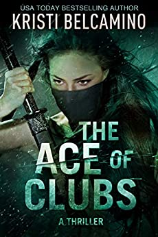 The Ace of Clubs: A Thriller (Queen of Spades Thrillers Book 4) by [Kristi Belcamino]