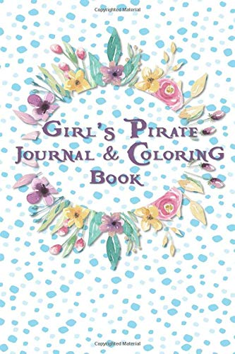 Girl's Pirate Journal & Coloring Book: Pages ti Journal in, Write your notes, Color Pirates, Dreams, Things to Remember, Goals, and then take a break ... A wonderful solution to boredom is this book.