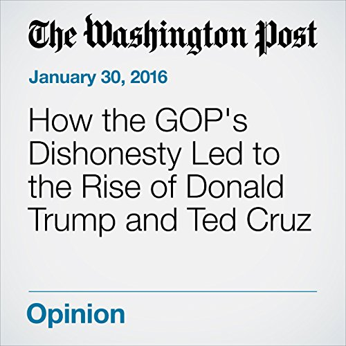 How the GOP's Dishonesty Led to the Rise of Donald Trump and Ted Cruz audiobook cover art