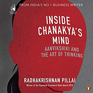 Inside Chanakya's Mind     Aanvikshiki and the Art of Thinking              Written by:                                                                                                                                 Radhakrishnan Pillai                               Narrated by:                                                                                                                                 Suyash Mohan                      Length: 5 hrs and 57 mins     9 ratings     Overall 4.3