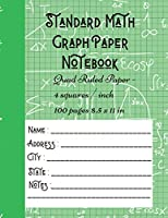 Standard Math Graph Paper Notebook - Quad Ruled Paper - 4 squares / inch - 100 pages 8.5 x 11 in: Composition Journal Graphing Paper Blank Simple Grid Paper for Math Science Students Large College