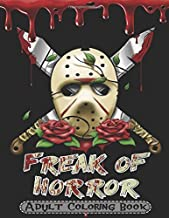 Freak Of Horror adult Coloring Book: Scary Creatures And Creepy Serial Killers From Classic Horror Movies Halloween Holida...