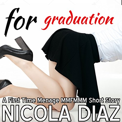 For Graduation - A First Time Menage MMFMMM Short Story audiobook cover art