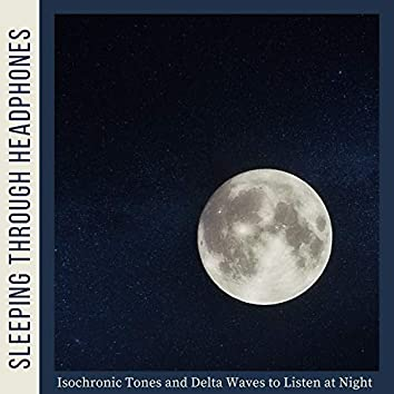 Sleeping Through Headphones - Isochronic Tones and Delta Waves to Listen at Night