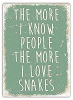 165グレートティンサインアルミニウム私が人々を知れば知るほど私はヘビを愛する鉄板ビールバー屋外&屋内サイン壁の装飾12x8インチ