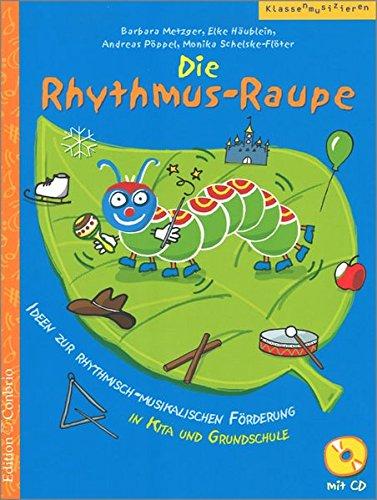 Die Rhythmus-Raupe: Ideen zur rhythmisch-musikalischen Förderung in Kita und Grundschule