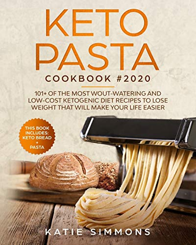Keto Pasta Cookbook #2020: This Book Includes: Keto Bread + Pasta | 101+ Of The Most Wout-Watering And Low-Cost Ketogenic Diet Recipes To Lose Weight That Will Make Your Life Easier