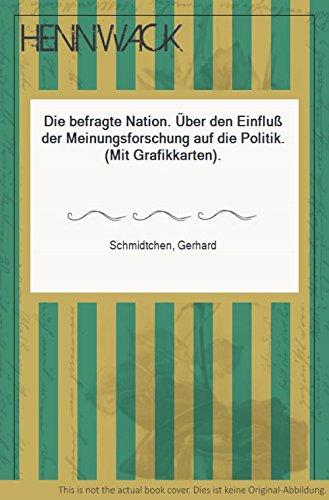 Die befragte Nation. Über den Einfluß der Meinungsforschung auf die Politik. (Mit Grafikkarten).