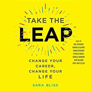 Take the Leap     Change Your Career, Change Your Life              By:                                                                                                                                 Sara Bliss                               Narrated by:                                                                                                                                 Will Blagrove,                                                                                        Ramón De Ocampo,                                                                                        Janina Edwards,                   and others                 Length: 6 hrs and 13 mins     18 ratings     Overall 4.4