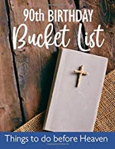 90th Birthday Bucket List - Things To Do Before Heaven: 90 Years Old Planner Gift - Journal & Notebook Organizer - Inspirational Goals and Adventures ... - Including Travel Bucket List with Prompts