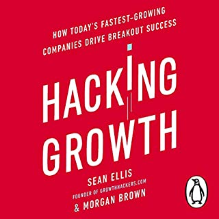 Hacking Growth     How Today's Fastest-Growing Companies Drive Breakout Success              Written by:                                                                                                                                 Morgan Brown,                                                                                        Sean Ellis                               Narrated by:                                                                                                                                 Morgan Brown,                                                                                        Sean Ellis                      Length: 10 hrs and 43 mins     6 ratings     Overall 4.8
