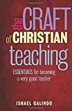The Craft of Christian Teaching: Essentials for Becoming a Very Good Teacher...