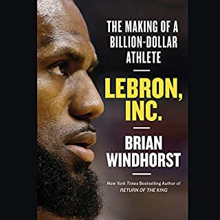 LeBron, Inc.     The Making of a Billion-Dollar Athlete              By:                                                                                                                                 Brian Windhorst                               Narrated by:                                                                                                                                 Chris Abell                      Length: 5 hrs and 35 mins     21 ratings     Overall 4.8
