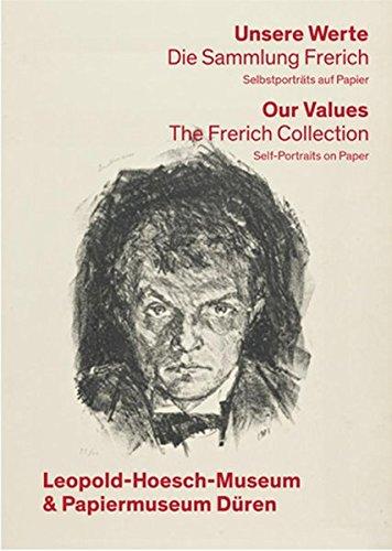 Unsere Werte. Die Sammlung Frerich - Our Values: The Frerich Collection: Selbstportrats Auf Papier - Self-Portraits on Paper