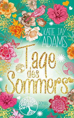 Tage des Sommers: Roman von [Katie Jay Adams]