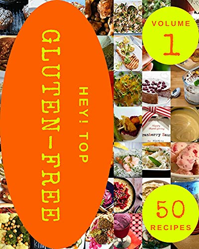 Hey! Top 50 Gluten-Free Recipes Volume 1: A Gluten-Free Cookbook Everyone Loves! (English Edition)