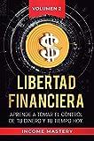 Libertad Financiera: Aprende a Tomar el Control de tu Dinero y de tu Tiempo Hoy Volumen 2: Los Principios de los Estados Financieros