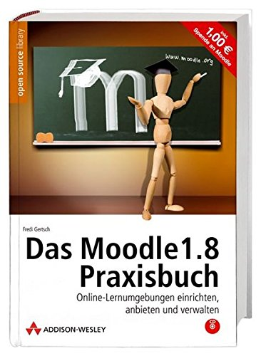Das Moodle 1.8-Praxisbuch. Mit Moodle auf CD, Referenzkarte und Gratis-Moodle-Account.