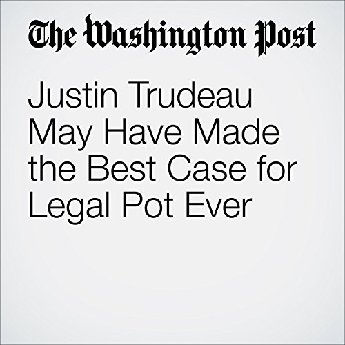 Justin Trudeau May Have Made the Best Case for Legal Pot Ever audiobook cover art