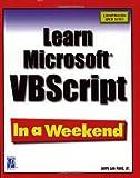 Learn Microsoft VBScript In a Weekend (In a Weekend (Premier Press)) by Jerry Lee Ford Jr. (2002-05-02) -
