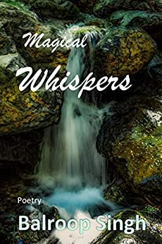 [Balroop Singh]のMagical Whispers: Poetry (English Edition)
