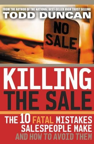 Killing the Sale : The 10 Fatal Mistakes Salespeople Make & How To Avoid Them