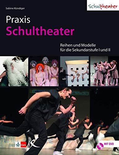 Praxis Schultheater: Reihen und Modelle für die Sekundarstufe I und II