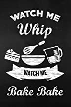 Recipe Journal: Watch Me Whip Watch Me Bake Bake - Blank Cookbook to Write In Family Recipes - Gift for Foodies, Chefs and Cooks (Best Blank Cookbook Recipes & Notes) (Volume 1)