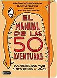 El manual de las 50 aventuras que tienes que vivir antes de los 13 años: Ilustraciones de Antongionata Ferrari (Libro de actividades)