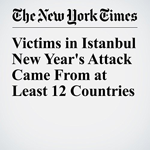 Victims in Istanbul New Year's Attack Came From at Least 12 Countries copertina