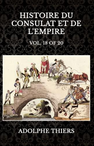 Histoire du Consulat et de l'Empire: Vol. 18of20