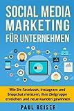Social Media Marketing für Unternehmen: Wie Sie Facebook, Instagram und Snapchat meistern, Ihre Zielgruppe erreichen und neue Kunden gewinnen. (German Edition)
