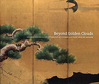 Beyond Golden Clouds  Japanese Screens from the Art Institute of Chicago and the Saint Louis Art Museum