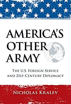 America's Other Army: The U.S. Foreign Service and 21st-Century Diplomacy (Second Updated Edition) by [Nicholas Kralev]