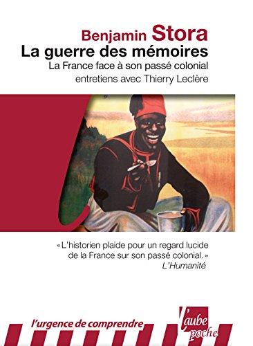 La Guerre des mémoires: La France face à son passé colonial (L'urgence de comprendre)