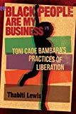 'Black People Are My Business': Toni Cade Bambara's Practices of Liberation (African American Life Series)