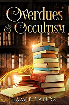 Overdues and Occultism by [Jamie Sands, Contemporary Witchy Fiction]