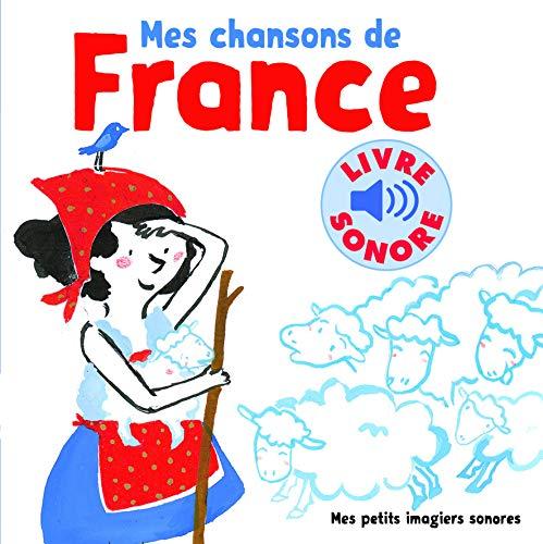 Mes ChanSons de France VOL.1 : 6 ChanSons, 6 Images, 6 Puces (Livre Sonore)- Dès 1 an