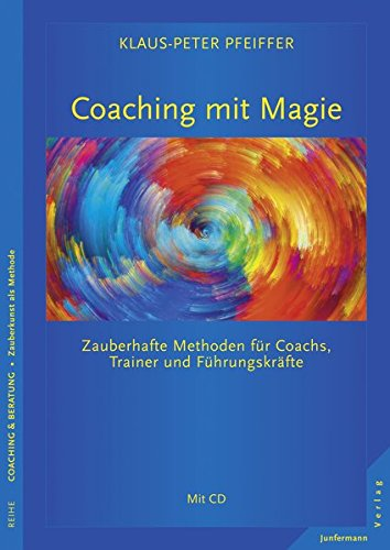 Coaching mit Magie: Zauberhafte Methoden für Coachs, Trainer und Führungskräfte Mit CD