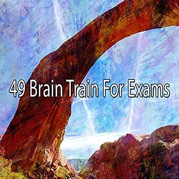 49 Brain Train for Exams