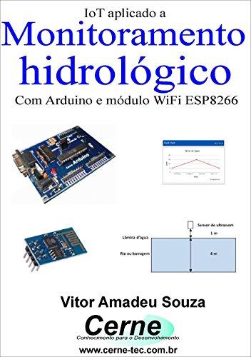 IoT aplicado a  Monitoramento hidrológico Com Arduino e módulo WiFI ESP8266 (Portuguese Edition)
