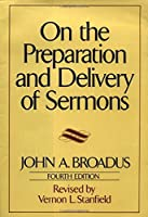 On the Preparation and Delivery of Sermons: Fourth Edition