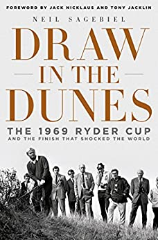 Draw in the Dunes: The 1969 Ryder Cup and the Finish That Shocked the World by [Neil Sagebiel, Jack Nicklaus, Tony Jacklin]