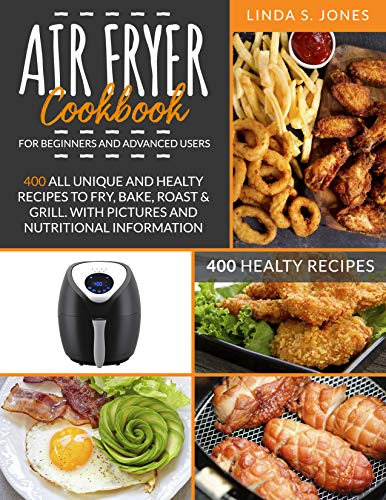 AIR FRYER COOKBOOK for beginners and advanced users: 400 all unique and healty recipes to fry, bake, roast & grill. With pictures and nutritional information (English Edition)